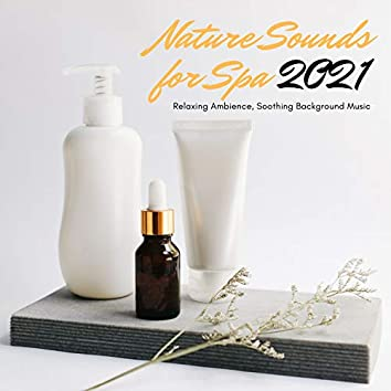 Nature Sounds for Spa 2021 - Relaxing Ambience, Soothing Background Music