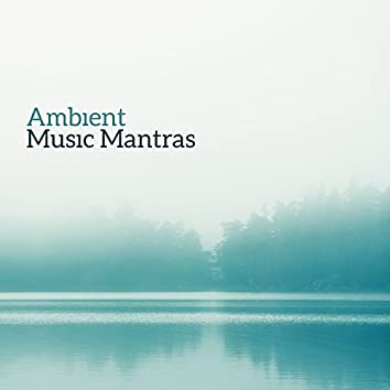 Ambient Music Mantras