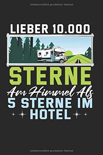 Lieber 10.000 Sterne am Himmel als 5 Sterne im Hotel Notizbuch: 6x9 (DIN A5) Camping Ausflüge und Urlaub, Wald, Natur und Outdoor Ausrüstung, Zelt, Schlafsack