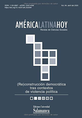 América Latina Hoy: Revista de Ciencias Sociales: Vol. 84 (2020): (Re)construcción democrática tras contextos de violencia política
