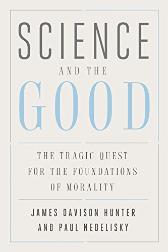 Davison Hunter, J: Science and the Good (Foundational Questions in Science)