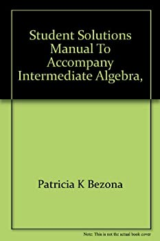 Unknown Binding Student solutions manual to accompany Intermediate algebra, alternate approach, second edition [by] Charles P. McKeague /$cPatricia K. Bezona Book