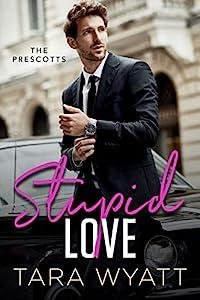 Stupid Love (The Prescotts Book 1)