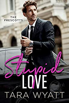 Stupid Love: A Friends to Lovers Romantic Comedy (The Prescotts Book 1) by [Tara Wyatt]