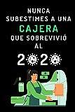 Nunca Subestimes A Una Cajera Que Sobrevivió Al 2020: Cuaderno De Notas Ideal Para Regalar A Cajeras - 120 Páginas