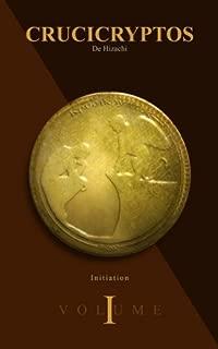 Crucicryptos: Volume I : Initiation (French Edition)