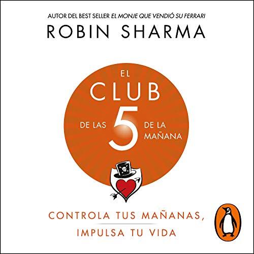 El Club de las 5 de la mañana [The 5 AM Club]: Controla tus mañanas, impulsa tu vida [Control Your Mornings, Boost Your Life
