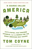 A Course Called America: Fifty States, Five Thousand Fairways, and the Search for the Great American Golf Course