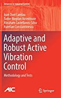 Adaptive and Robust Active Vibration Control: Methodology and Tests (Advances in Industrial Control)