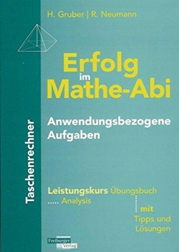 Erfolg im Mathe-Abi Anwendungsbezogene Aufgaben Taschenrechner Leistungskurs: Übungsbuch Analysis mit Tipps und Lösungen