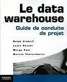 Le data warehouse: Guide de conduite de projet (Blanche) (French Edition)