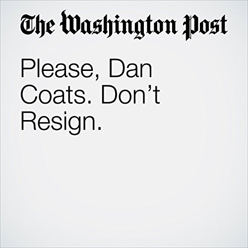 Please, Dan Coats. Don't Resign. copertina