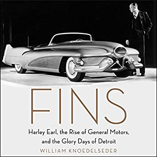 Fins     Harley Earl, the Rise of General Motors, and the Glory Days of Detroit              By:                                                                                                                                 William Knoedelseder                               Narrated by:                                                                                                                                 Peter Berkrot                      Length: 9 hrs and 3 mins     31 ratings     Overall 4.7