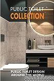 Public Toilet Collection: Public Toilet Design Around The World: Color Photographs Of Public Toilets (English Edition)