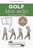 Golf mots mêlés: Cahier d'exercices pour adultes | 60 puzzles de recherche de mots et de brouillage | Trouvez plus de 600 mots sur le vocabulaire du ... | Puzzle de mots difficile, gros caractères.