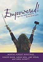 Empowered!: Fight for What Matters. Build What Lasts