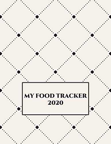 MY FOOD TRACKER 2020: Personal Meal Tracker, Meal Planner, Record Breakfast, Lunch, Dinner, Water Consumption with room to note goals, appointments, exercise routines, menus and more