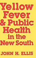 Yellow Fever and Public Health in the New South