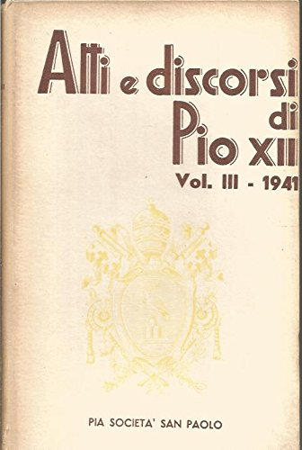 Atti e discorsi di Pio XII. Volume 3 : Gennaio - Dicembre 1941