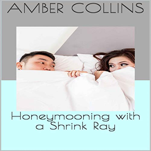 Honeymooning with a Shrink Ray Audiobook By Amber Collins cover art