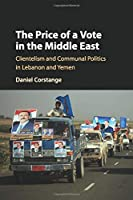 The Price of a Vote in the Middle East: Clientelism And Communal Politics In Lebanon And Yemen (Cambridge Studies in Comparative Politics)