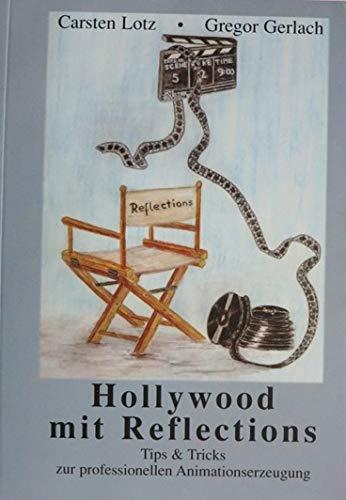 Hollywood mit Reflections. Tips & Tricks zur professionellen Animationserzeugung für das 3D-Grafik- & Animationsprogramm Reflections 4