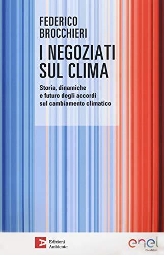 I negoziati sul clima. Storia, dinamiche e futuro degli accordi sul cambiamento climatico
