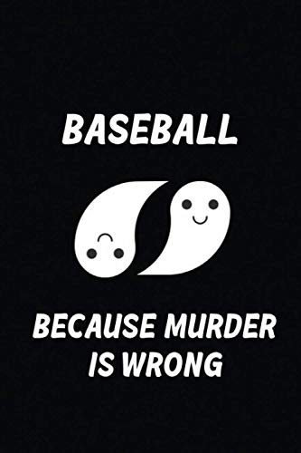 BASEBALL BECAUSE MURDER IS WRONG :: Best gift for BASEBALL Lovers , Funny journal quote for notes and to-do list