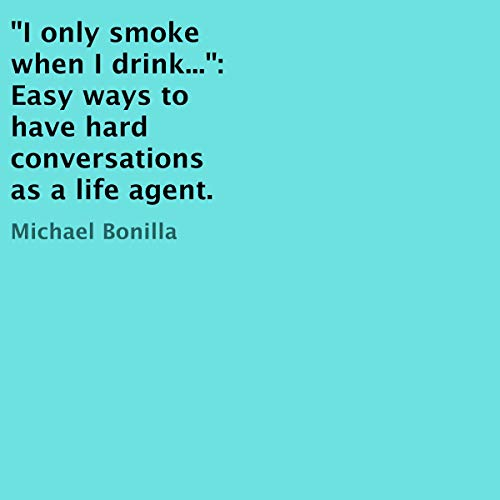 """I Only Smoke When I Drink..."": Easy Ways to Have Hard Conversations as a Life Agent audiobook cover art"
