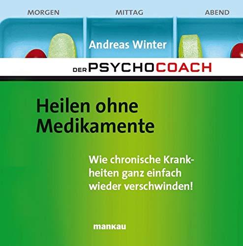 Der Psychocoach 2: Heilen ohne Medikamente: Wie chronische Krankheiten ganz einfach wieder verschwinden! Mit Audio-Coaching
