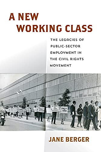 A New Working Class: The Legacies of Public-Sector Employment in the Civil Rights Movement (Politics and Culture in Modern America)