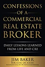 Confessions of a Commercial Real Estate Broker: Daily Lessons Learned From Life and CRE
