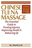 Chinese Tui Na Massage: The Essential Guide to Treating Injuries, Improving Health & Balancing Qi (Practical TCM)