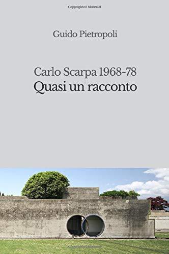 Quasi un racconto. Carlo Scarpa 1968-78: La storia del progetto del Cimitero Brion a San Vito di Altivole