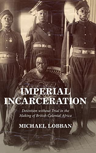 Compare Textbook Prices for Imperial Incarceration: Detention without Trial in the Making of British Colonial Africa Studies in Legal History  ISBN 9781316519127 by Lobban, Michael