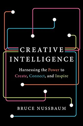 Creative Intelligence: How to Build Creative Confidence, Capacity, and Capitalism