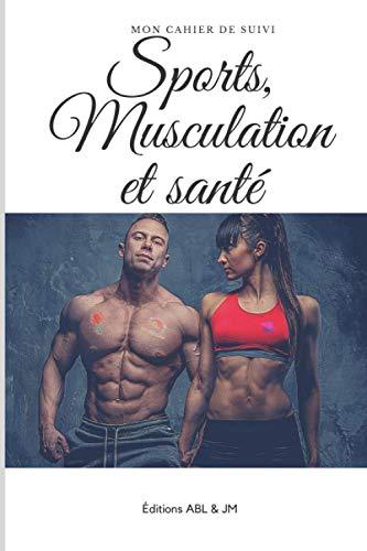 Mon cahier de suivi sports, musculation et santé: Pour...