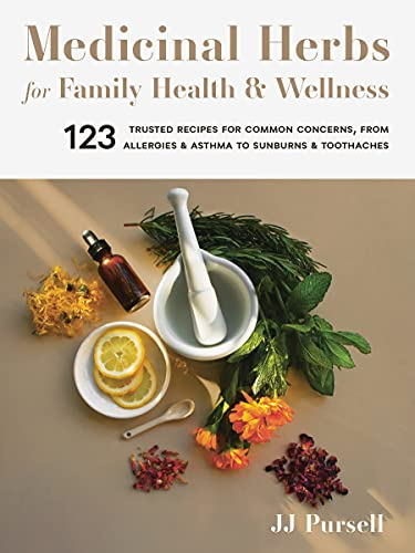 Compare Textbook Prices for Medicinal Herbs for Family Health and Wellness: 123 Trusted Recipes for Common Concerns, from Allergies and Asthma to Sunburns and Toothaches  ISBN 9781643260679 by Pursell, JJ