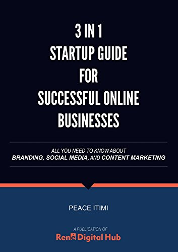3-in-1 Startup Guide for Successful Online Businesses: All You need to Know about Branding, Social Media and Content Marketing.