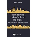 Reimagining India-Thailand Relations: A Multilateral and Bilateral Perspective