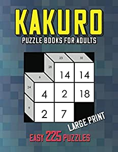 Kakuro Puzzle Books for Adults Large Print: 225 Easy Adding Puzzles, Cross Sums Math Logic Game to Exercise the Brain   Fun & Challenge Activity Book for Beginner and Adults!