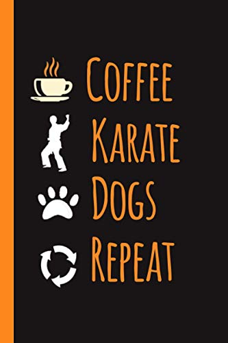 Coffee karate Dogs Repeat : Blank Lined Ruled Journal | karate Journal Notebook | Best Gifts For Who Love Dog Coffee And karate | dogs & karate Lovers Notebook