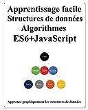 Apprentissage facile Structures de données et algorithmes ES6+JavaScript: Structures de données et algorithmes classiques dans ES6 + JavaScript