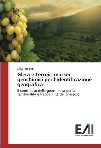 Glera e Terroir: marker geochimici per l'identificazione geografica: Il contributo della geochimica per la territorialità e tracciabilità del prosecco