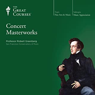 Concert Masterworks                   By:                                                                                                                                 Robert Greenberg,                                                                                        The Great Courses                               Narrated by:                                                                                                                                 Robert Greenberg                      Length: 24 hrs and 50 mins     166 ratings     Overall 4.6