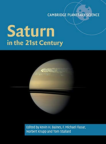 Download Saturn in the 21st Century (Cambridge Planetary Science) 110710677X