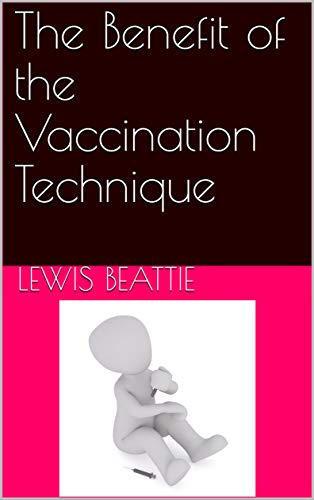 The Benefit of the Vaccination Technique (English Edition)