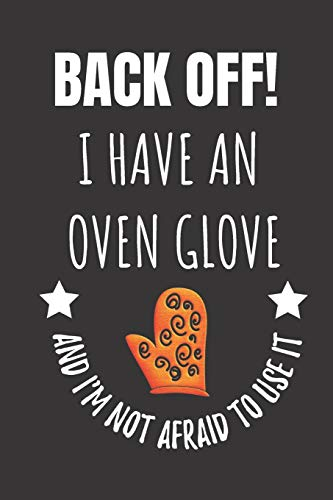 Back Off! I Have An Oven Glove And I'm Not Afraid To Use It: Kitchen Cook Chef Notebook Journal.