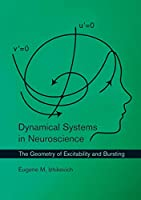 Dynamical Systems in Neuroscience: The Geometry of Excitability and Bursting (Computational Neuroscience Series)
