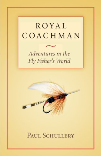 Royal Coachman: Adventures in the Fly Fisher's World (English Edition)